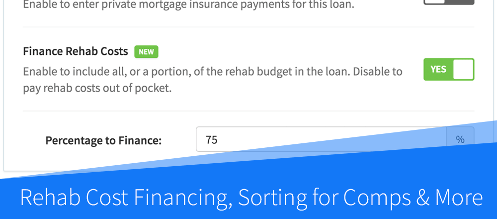 New Features: Rehab Cost Financing for Rentals, Sorting for Comps & More